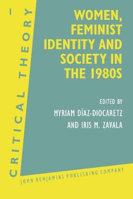 Women, Feminist Identity and Society in the 1980s: Selected papers - Critical Theory 1 (Hardback)