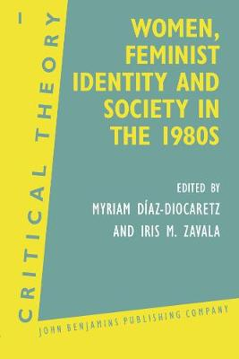 Women, Feminist Identity and Society in the 1980s: Selected papers - Critical Theory 1 (Paperback)