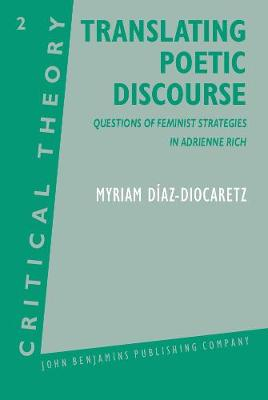 Translating Poetic Discourse: Questions of feminist strategies in Adrienne Rich - Critical Theory 2 (Hardback)