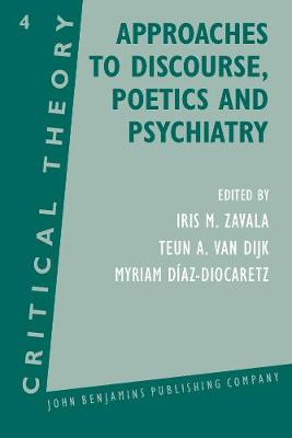 Approaches to Discourse, Poetics and Psychiatry: Papers from the 1985 Utrecht Summer School of Critical Theory - Critical Theory 4 (Paperback)