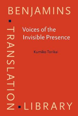 Voices of the Invisible Presence: Diplomatic interpreters in post-World War II Japan - Benjamins Translation Library 83 (Hardback)