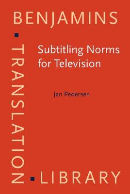 Subtitling Norms for Television: An exploration focussing on extralinguistic cultural references - Benjamins Translation Library 98 (Hardback)