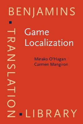 Game Localization: Translating for the global digital entertainment industry - Benjamins Translation Library 106 (Hardback)
