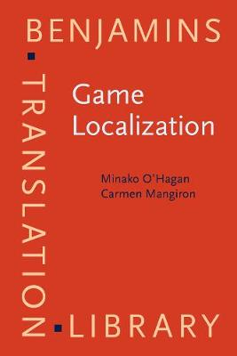 Game Localization: Translating for the global digital entertainment industry - Benjamins Translation Library 106 (Paperback)