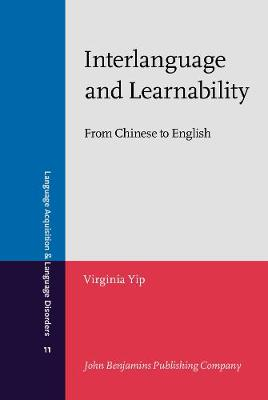 Interlanguage and Learnability: From Chinese to English - Language Acquisition and Language Disorders 11 (Hardback)