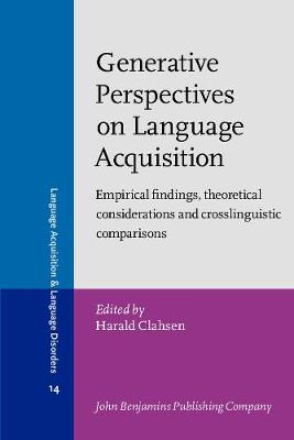 Generative Perspectives on Language Acquisition: Empirical findings, theoretical considerations and crosslinguistic comparisons - Language Acquisition and Language Disorders 14 (Paperback)
