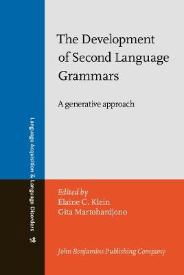 The Development of Second Language Grammars: A Generative Approach - Language Acquisition & Language Disorders 18 (Hardback)