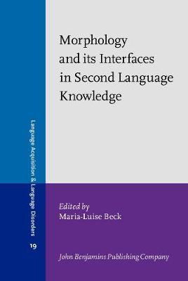Morphology and its Interfaces in Second Language Knowledge - Language Acquisition and Language Disorders 19 (Hardback)