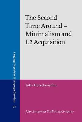 The Second Time Around: Minimalism and L2 Acquisition - Language Acquisition & Language Disorders 21 (Hardback)
