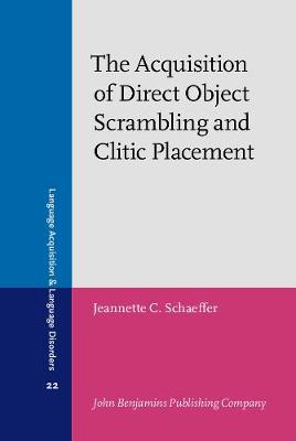 The Acquisition of Direct Object Scrambling and Clitic Placement: Syntax and pragmatics - Language Acquisition and Language Disorders 22 (Hardback)