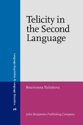 Telicity in the Second Language - Language Acquisition and Language Disorders 26 (Hardback)