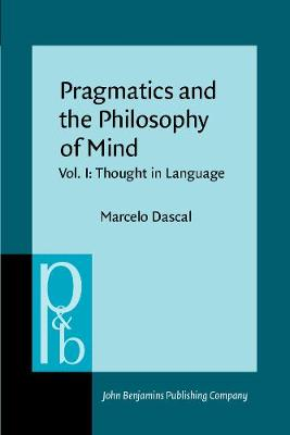 Pragmatics and the Philosophy of Mind: Vol. I: Thought in Language - Pragmatics & Beyond IV:1 (Paperback)