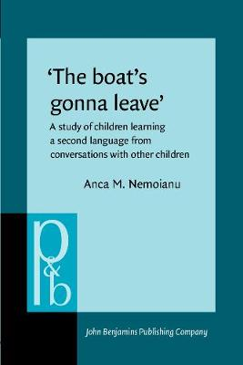 'The boat's gonna leave': A study of children learning a second language from conversations with other children - Pragmatics & Beyond I:1 (Paperback)