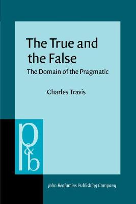 The True and the False: The Domain of the Pragmatic - Pragmatics & Beyond II:2 (Paperback)