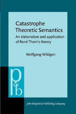 Catastrophe Theoretic Semantics: An elaboration and application of Rene Thom's theory - Pragmatics & Beyond III:5 (Paperback)