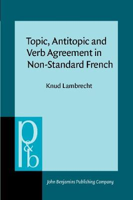 Topic, Antitopic and Verb Agreement in Non-Standard French - Pragmatics & Beyond II:6 (Paperback)