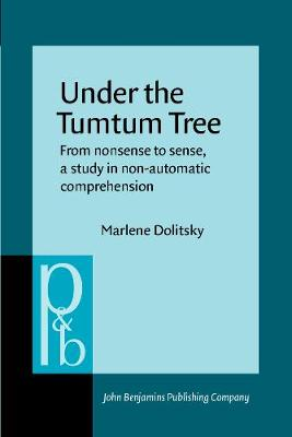 Under the Tumtum Tree: From nonsense to sense, a study in non-automatic comprehension - Pragmatics & Beyond V:1 (Paperback)