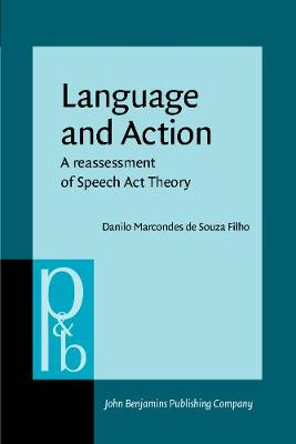Language and Action: A reassessment of Speech Act Theory - Pragmatics & Beyond V:6 (Paperback)