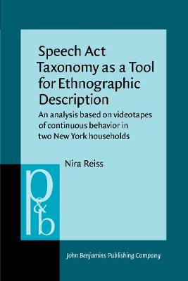 Speech Act Taxonomy as a Tool for Ethnographic Description: An analysis based on videotapes of continuous behavior in two New York households - Pragmatics & Beyond VI:7 (Paperback)