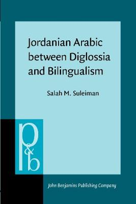Jordanian Arabic between Disglossia and Bilingualism: Linguistic Analysis - Pragmatics & Beyond VI:9 (Paperback)