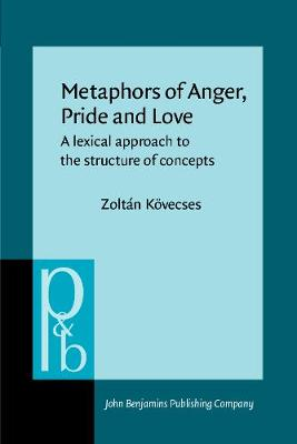 Metaphors of Anger, Pride and Love: A lexical approach to the structure of concepts - Pragmatics & Beyond VII:8 (Paperback)