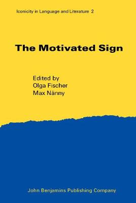 The Motivated Sign: Iconicity in Language and Literature - Iconicity in Language & Literature 2 (Hardback)