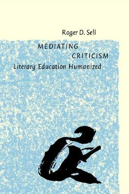 Mediating Criticism: Literary Education Humanized (Paperback)