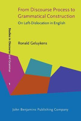 From Discourse Process to Grammatical Construction: On Left-Dislocation in English - Studies in Discourse and Grammar 1 (Hardback)