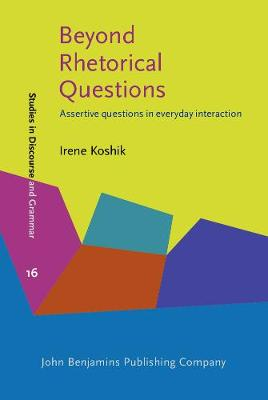 Beyond Rhetorical Questions: Assertive questions in everyday interaction - Studies in Discourse and Grammar 16 (Hardback)