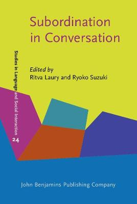 Subordination in Conversation: A cross-linguistic perspective - Studies in Language and Social Interaction 24 (Hardback)
