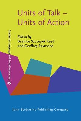Units of Talk - Units of Action - Studies in Language and Social Interaction 25 (Hardback)