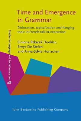 Time and Emergence in Grammar: Dislocation, topicalization and hanging topic in French talk-in-interaction - Studies in Language and Social Interaction 28 (Hardback)
