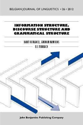 Information Structure, Discourse Structure and Grammatical Structure - Belgian Journal of Linguistics 26 (Paperback)