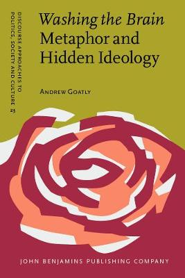 Washing the Brain - Metaphor and Hidden Ideology - Discourse Approaches to Politics, Society and Culture 23 (Paperback)