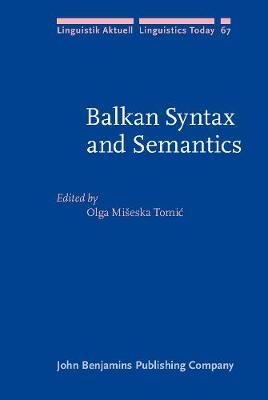 Balkan Syntax and Semantics - Linguistik Aktuell/Linguistics Today 67 (Hardback)