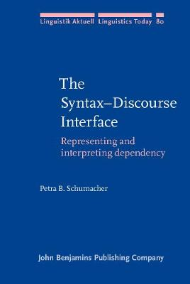 The Syntax-Discourse Interface: Representing and interpreting dependency - Linguistik Aktuell/Linguistics Today 80 (Hardback)