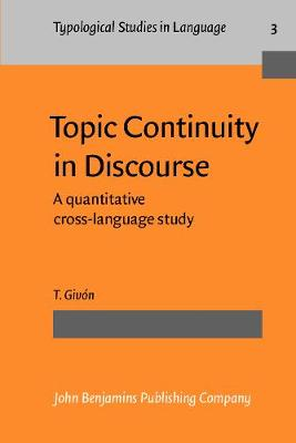Topic Continuity in Discourse: A quantitative cross-language study - Typological Studies in Language 3 (Paperback)