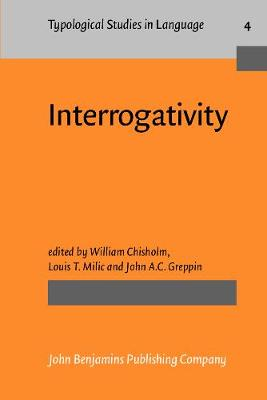 Interrogativity: A Colloquium on the Grammar, Typology and Pragmatics of Questions in Seven Diverse Languages, Cleveland, Ohio, October 5th 1981 - May 3rd 1982 - Typological Studies in Language 4 (Paperback)