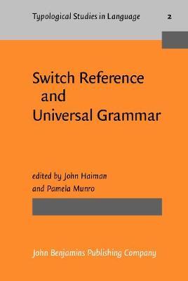 Switch Reference and Universal Grammar: Proceedings of a symposium on switch reference and universal grammar, Winnipeg, May 1981 - Typological Studies in Language 2 (Hardback)