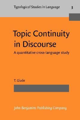 Topic Continuity in Discourse: A quantitative cross-language study - Typological Studies in Language 3 (Hardback)