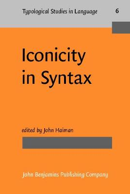 Iconicity in Syntax: Proceedings of a symposium on iconicity in syntax, Stanford, June 24-26, 1983 - Typological Studies in Language 6 (Hardback)