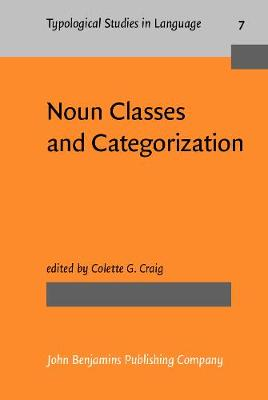 Noun Classes and Categorization: Proceedings of a symposium on categorization and noun classification, Eugene, Oregon, October 1983 - Typological Studies in Language 7 (Hardback)