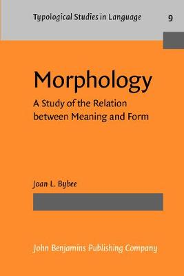 Morphology: A Study of the Relation between Meaning and Form - Typological Studies in Language 9 (Paperback)