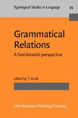 Grammatical Relations: A Functionalist Perspective - Typological Studies in Language No. 35 (Paperback)
