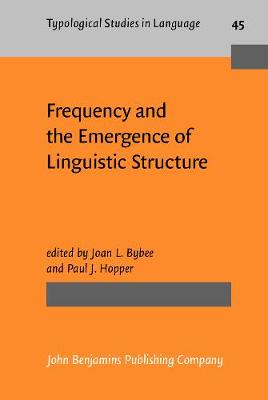 Frequency and the Emergence of Linguistic Structure - Typological Studies in Language 45 (Hardback)