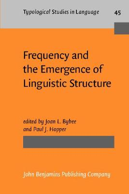 Frequency and the Emergence of Linguistic Structure - Typological Studies in Language 45 (Paperback)