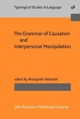 The Grammar of Causation and Interpersonal Manipulation - Typological Studies in Language 48 (Paperback)