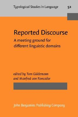 Reported Discourse: A meeting ground for different linguistic domains - Typological Studies in Language 52 (Hardback)