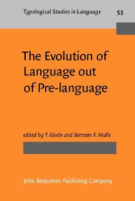 The Evolution of Language out of Pre-language - Typological Studies in Language 53 (Hardback)