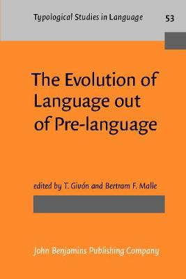 The Evolution of Language out of Pre-language - Typological Studies in Language 53 (Paperback)